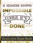 It Always Seems Impossible Until It's Done - Graduation Guest Book: Keepsake For Graduates - Party Guests Sign In and Write Special Messages & Words o Cover Image