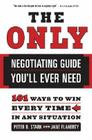 The Only Negotiating Guide You'll Ever Need: 101 Ways to Win Every Time in Any Situation Cover Image