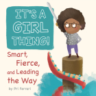 It's a Girl Thing!: Smart, Fierce, and Leading the Way Cover Image