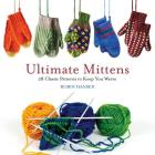 Ultimate Mittens: 28 Classic Patterns to Keep You Warm Cover Image