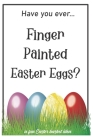 Have You Ever Finger Painted Easter Eggs?: A fun Easter basket idea (Humor) Cover Image