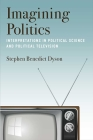 Imagining Politics: Interpretations in Political Science and Political Television Cover Image