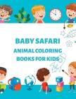 Baby Safari Animal Coloring Books for Kids: Kids Coloring Books Animal Coloring Book Cover Image