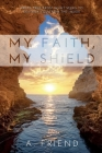 My Faith, My Shield: Break Free from What Seeks to Destroy You from the Inside Cover Image
