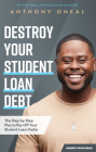 Destroy Your Student Loan Debt: The Step-By-Step Plan to Pay Off Your Student Loans Faster Cover Image