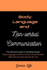 Body Language and Non-verbal Communication: The Ultimate Guide for Reading People. Body Language and Non-verbal Communication Will Have No More Secret Cover Image