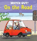 Watch Out! on the Road (Watch Out! Books) Cover Image