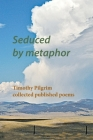 Seduced by metaphor: Timothy Pilgrim collected published poems Cover Image