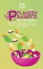 Der Pflanzenbasierte Gesundheitsführer: Ein Einsteiger-Kochbuch Für Schnelle Und Einfache Grüne Mahlzeiten (The Plant-Based Diet Healthy Guide) [Germa Cover Image
