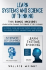 Learn Systems and Science of Thinking: Use Problem Solving skills, Learn Yourself Anything, Improve Your Memory and Create Solutions to Make Smart Dec Cover Image