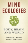 Mind Ecologies: Body, Brain, and World Cover Image