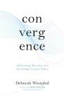 Convergence: Technology, Business, and the Human-Centric Future Cover Image