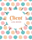Client Log Book: Customer Data Organizer Log Book with A - Z Alphabetical Tabs - Personal Client Record Book Customer Information -for Cover Image