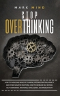 stop overthinking: Stop Overthinking: How to Overcome Negative Thinking, Procrastination, Anxiety, and Other Negative Emotions. How to In Cover Image