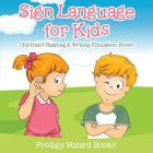 Sign Language for Kids: Children's Reading & Writing Education Books Cover Image