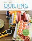 First Time Quilting: The Absolute Beginner's Guide: There's A First Time For Everything Cover Image
