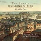 The Art of Building Cities: City Building According to Its Artistic Fundamentals Cover Image