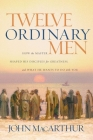 Twelve Ordinary Men: How the Master Shaped His Disciples for Greatness, and What He Wants to Do with You Cover Image