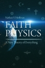 Faith Physics: A New Theory of Everything Cover Image