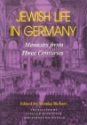 Jewish Life in Germany: Memoirs from Three Centuries (Modern Jewish Experience) Cover Image