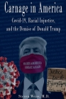 Carnage in America: Covid-19, Racial Injustice, and the Demise of Donald Trump Cover Image
