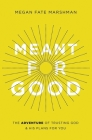 Meant for Good: The Adventure of Trusting God and His Plans for You Cover Image