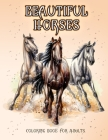 Beautiful Horses: Coloring Book for Horse Lovers (Coloring Stress Relief Patterns for Adult Relaxation) Cover Image