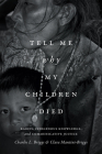 Tell Me Why My Children Died: Rabies, Indigenous Knowledge, and Communicative Justice (Critical Global Health: Evidence) Cover Image