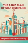 The 7-Day Plan Of Self Discipline: A Beginner Guide To Habit Stacking: Morning Routine Habit Loop Cover Image