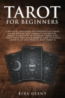 Tarot for Beginners: A Holistic Approach to Understand Tarot with Step-by-Step Usability Guide for absolute Mastery in Reading Cards and Up Cover Image