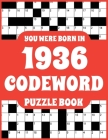 Codeword Puzzle Book: Codeword Puzzle Book For Adults Who Were Born In 1936 With 150 Puzzles Cover Image