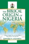 The Biblical Origin of Nigeria: A Mystery Hidden Since the World Began About Nigeria, Now Revealed Cover Image