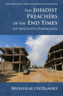 The Jihadist Preachers of the End Times: Isis Apocalyptic Propaganda (Edinburgh Studies in Islamic Apocalypticism and Eschatology) Cover Image