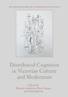 Distributed Cognition in Victorian Culture and Modernism Cover Image