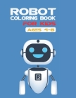 Robot Coloring Book For Kids Ages 4-8: Fun Robot Coloring Book For Kids Ages 4-8, Totally Awesome And Cute Robot Coloring Pages with high Quality Uniq Cover Image