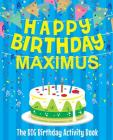Happy Birthday Maximus - The Big Birthday Activity Book: Personalized Children's Activity Book Cover Image