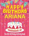 Happy Birthday Ariana - The Big Birthday Activity Book: (Personalized Children's Activity Book) Cover Image