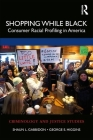 Shopping While Black: Consumer Racial Profiling in America (Criminology and Justice Studies) Cover Image