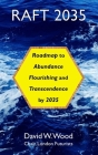 Raft 2035: Roadmap to Abundance, Flourishing, and Transcendence, by 2035 Cover Image