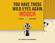 You Have Those Wild Eyes Again, Mooch: A New MUTTS Treasury Cover Image