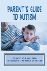 Parent's Guide To Autism: Educate Your Children To Navigate The World Of Autism: The Levels Of Autism Cover Image