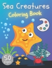 Sea Creatures Coloring Book: Ocean Animals Underwater with Names for Boys & Girls Seahorses - Crabs - Sharks - Lobsters - Swordfish By the Sea - ag Cover Image