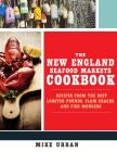 The New England Seafood Markets Cookbook: Recipes from the Best Lobster Pounds, Clam Shacks, and Fishmongers Cover Image