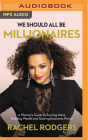 We Should All Be Millionaires: A Woman's Guide to Earning More, Building Wealth, and Gaining Economic Power Cover Image