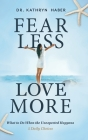 Fear Less, Love More: What to Do When the Unexpected Happens, 5 Daily Choices Cover Image