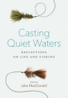 Casting Quiet Waters: Reflections on Life and Fishing Cover Image
