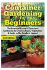 Container Gardening for Beginners: The Essential Basics of Container Gardening to Growing Fruits, Vegetables & Herbs in the Smallest Spaces! Cover Image