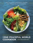 The One Peaceful World Cookbook: Over 150 Vegan, Macrobiotic Recipes for Vibrant Health and Happiness Cover Image