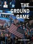 Charles Burson: The Ground Game: Through My Lens, the 2016 Campaign Cover Image