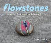 Flowstones: Beautiful Creations from Polymer Clay Cover Image